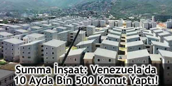 Summa İnşaat: Venezuela'da 10 Ayda Bin 500 Konut Yaptı!