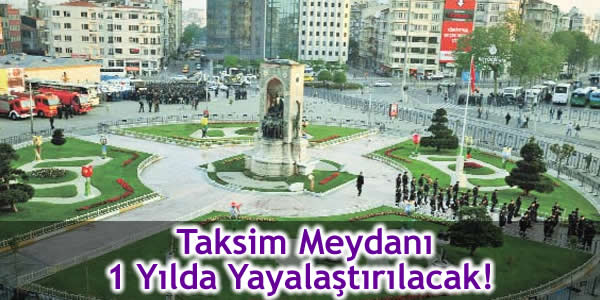 Taksim Meydanı 1 Yılda Yayalaştırılacak!
