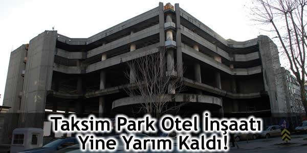 Taksim Park Otel İnşaatı Yine Yarım Kaldı!