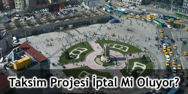 Taksim Projesi İptal Mi Oluyor?