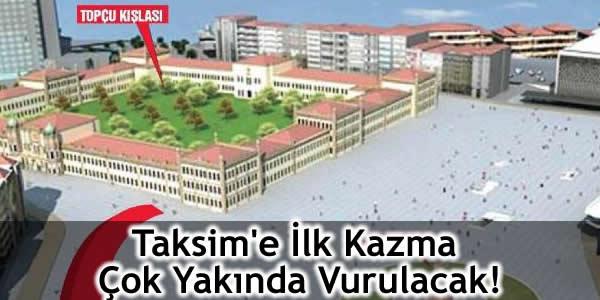 Taksim'e İlk Kazma Çok Yakında Vurulacak!