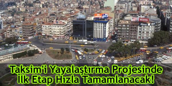 Taksim'i Yayalaştırma Projesinde İlk Etap Hızla Tamamlanacak!