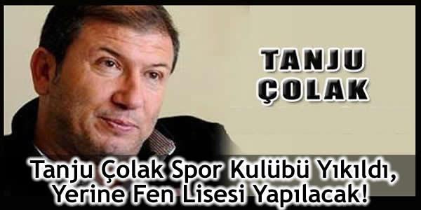 Tanju Çolak Spor Kulübü Yıkıldı, Yerine Fen Lisesi Yapılacak!