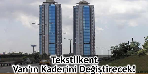 Tekstilkent Van'ın Kaderini Değiştirecek!