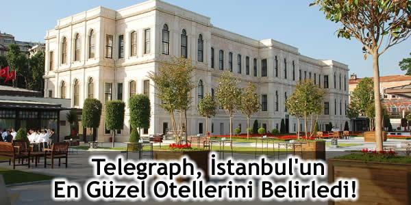 Telegraph, İstanbul'un En Güzel Otellerini Belirledi!