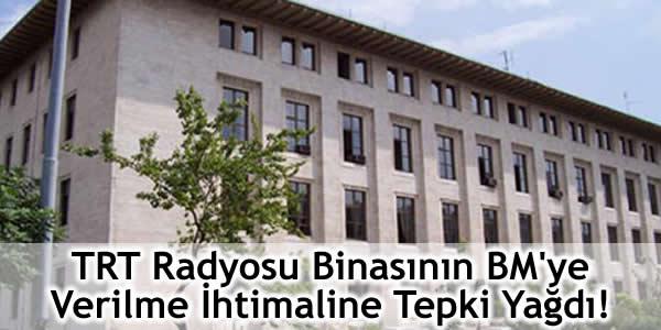TRT Radyosu Binasının BM'ye Verilme İhtimaline Tepki Yağdı!