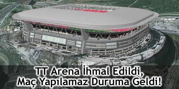 TT Arena İhmal Edildi, Maç Yapılamaz Duruma Geldi!