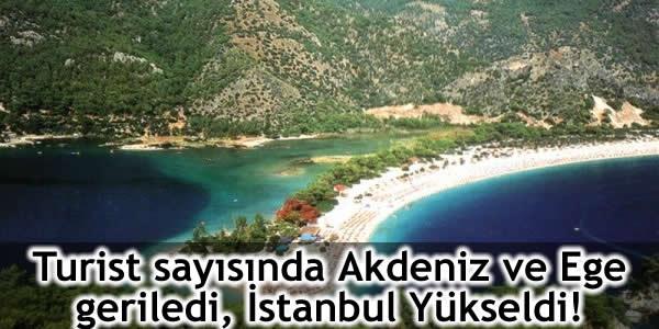 Turist sayısında Akdeniz ve Ege geriledi, İstanbul Yükseldi!