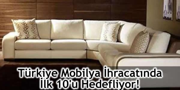 Türkiye Mobilya İhracatında İlk 10'u Hedefliyor!