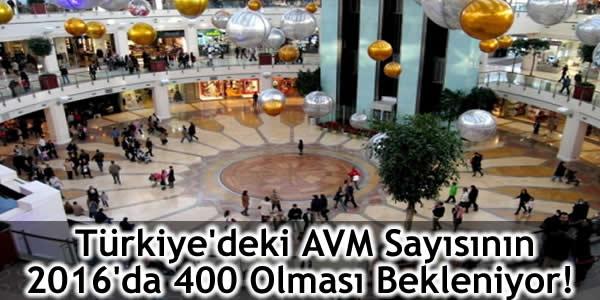 Türkiye'deki AVM Sayısının 2016'da 400 Olması Bekleniyor!