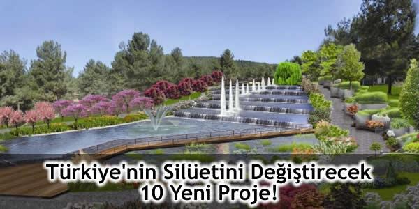 Türkiye'nin Silüetini Değiştirecek 10 Yeni Proje!