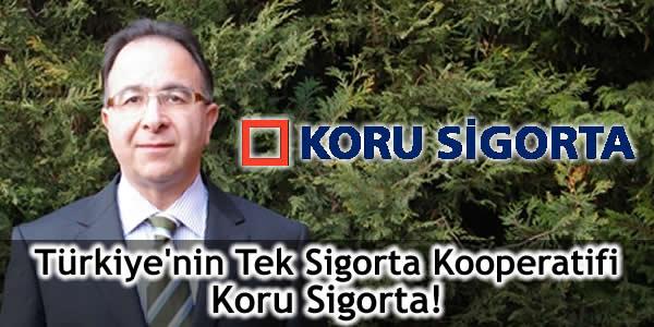 Türkiye'nin Tek Sigorta Kooperatifi Koru Sigorta!