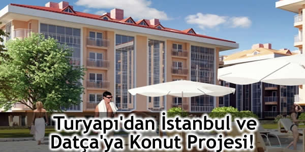 Turyapı'dan İstanbul ve Datça'ya Konut Projesi!