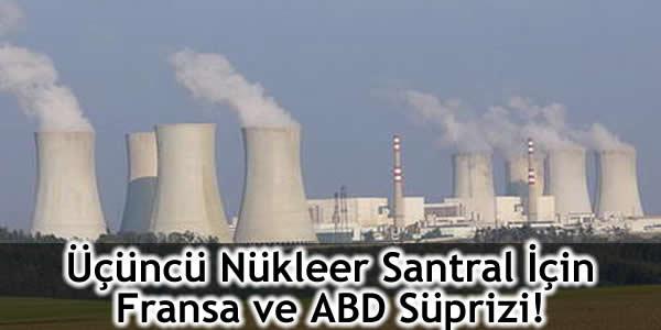 Üçüncü Nükleer Santral İçin Fransa ve ABD Süprizi!