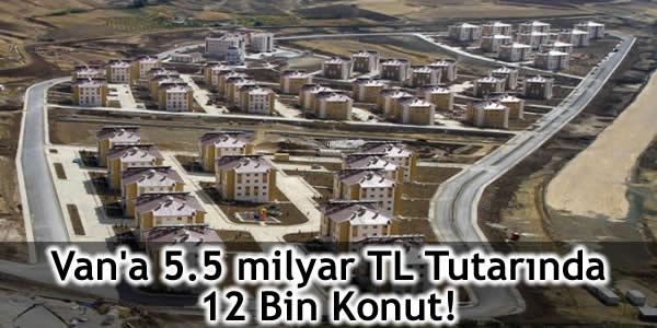 Van'a 5.5 milyar TL Tutarında 12 Bin Konut!