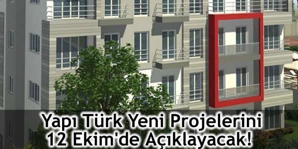 Yapı Türk Yeni Projelerini 12 Ekim'de Açıklayacak!