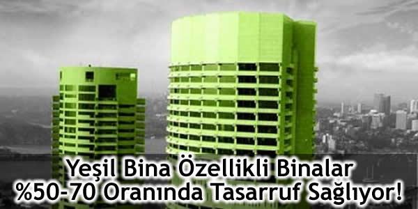 Yeşil Bina Özellikli Binalar % 50-70 Oranında Tasarruf Sağlıyor!