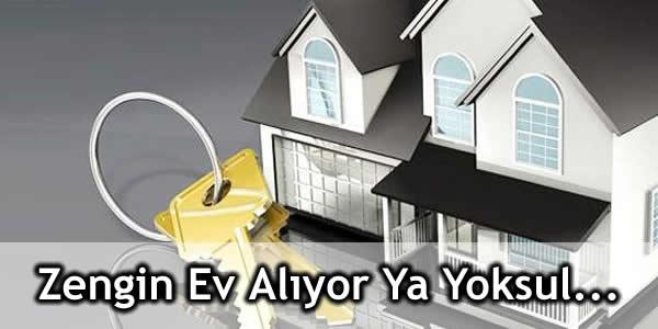 Zengin Ev Alıyor Ya Yoksul…