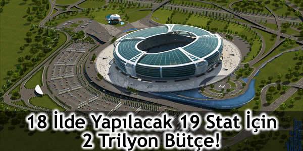 18 İlde Yapılacak 19 Stat İçin 2 Trilyon Bütçe!