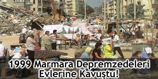 1999 Marmara Depremzedeleri Evlerine Kavuştu!