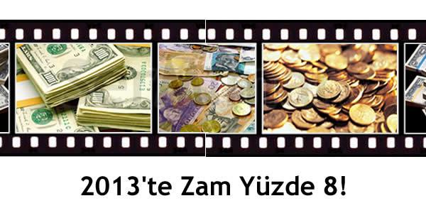 2013'te Zam Yüzde 8!