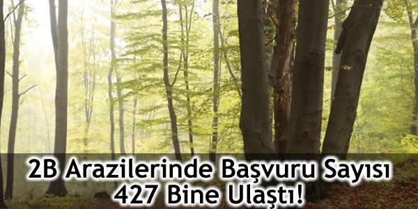 2B Arazilerinde Başvuru Sayısı 427 Bine Ulaştı!