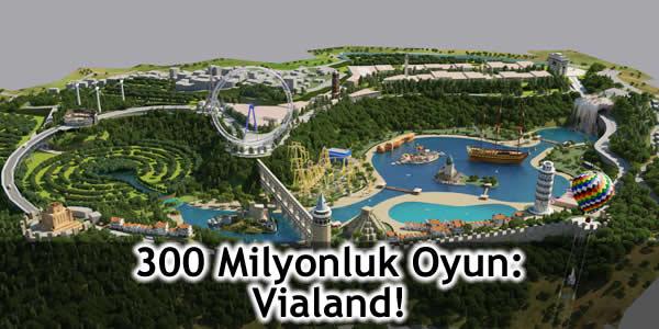 300 Milyonluk Oyun: Vialand!
