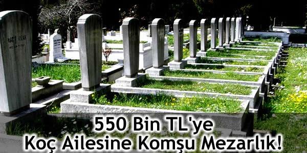 550 Bin TL'ye Koç Ailesine Komşu Mezarlık!