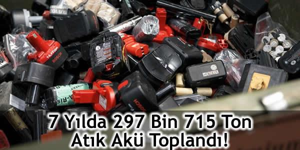 7 Yılda 297 Bin 715 Ton Atık Akü Toplandı!