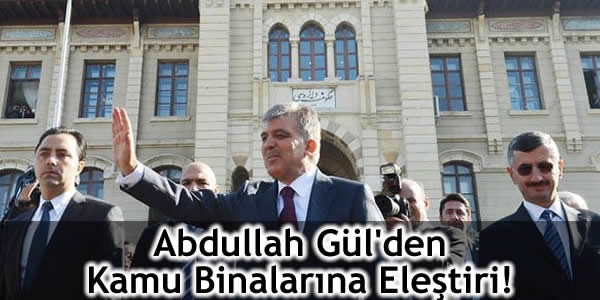 Abdullah Gül'den Kamu Binalarına Eleştiri!