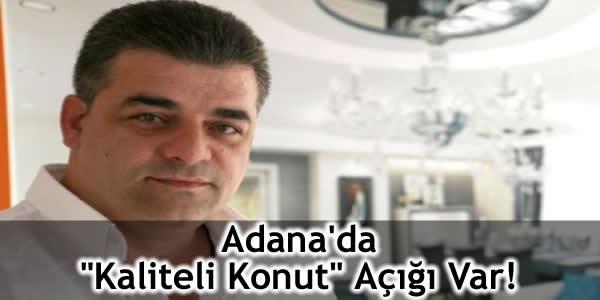"""Adana'da """"Kaliteli Konut"""" Açığı Var!"""