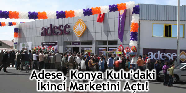 Adese, Konya Kulu'daki İkinci Marketini Açtı!