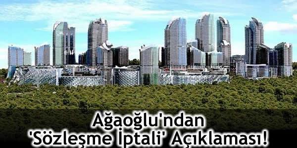 Ağaoğlu'ndan 'Sözleşme İptali' Açıklaması!