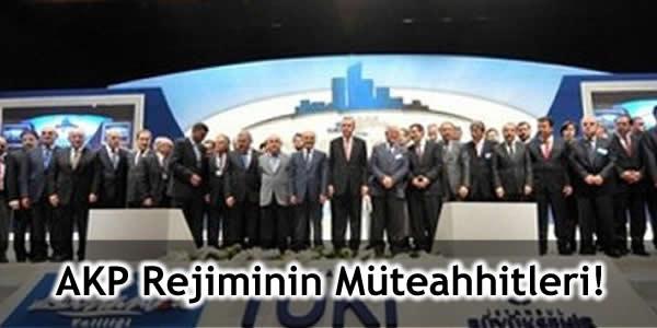 AKP Rejiminin Müteahhitleri!