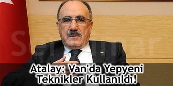 Atalay: Van'da Yepyeni Teknikler Kullanıldı!