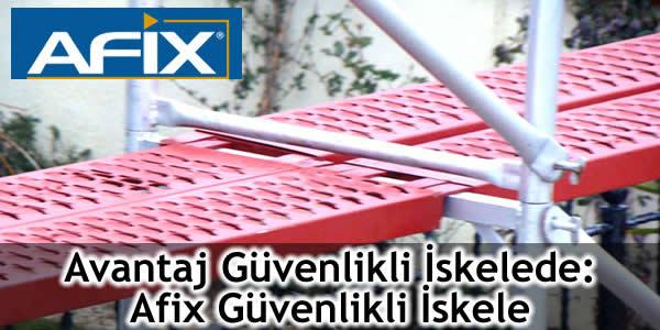 Avantaj Güvenlikli İskelede: Afix Güvenlikli İskele