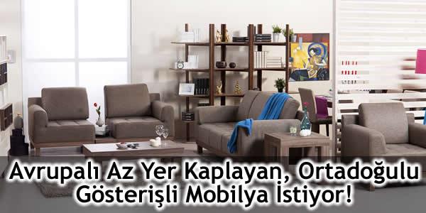 Avrupalı Az Yer Kaplayan, Ortadoğulu Gösterişli Mobilya İstiyor!