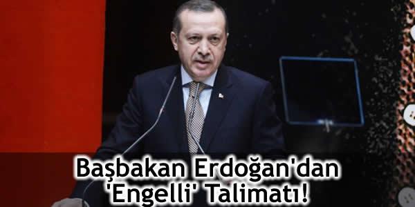 Başbakan Erdoğan'dan 'Engelli' Talimatı!