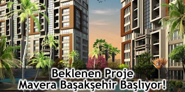 Beklenen Proje Mavera Başakşehir Başlıyor!
