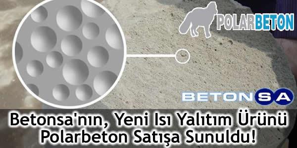 Betonsa'nın, Yeni Isı Yalıtım Ürünü Polarbeton Satışa Sunuldu!