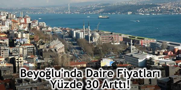 Beyoğlu'nda Daire Fiyatları Yüzde 30 Arttı!