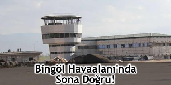 Bingöl Havaalanı'nda Sona Doğru!