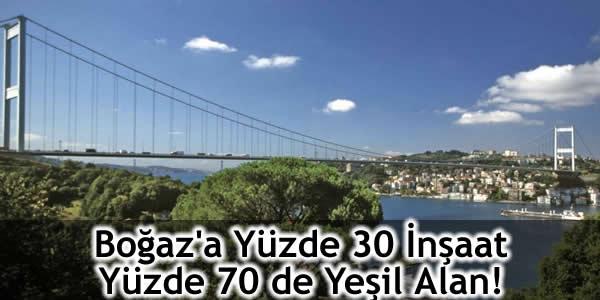 Boğaz'a Yüzde 30 İnşaat Yüzde 70 de Yeşil Alan!