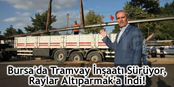 Bursa'da Tramvay İnşaatı Sürüyor, Raylar Altıparmak'a İndi!