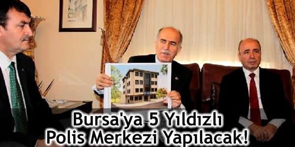Bursa'ya 5 Yıldızlı Polis Merkezi Yapılacak!