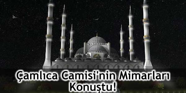 Çamlıca Camisi'nin Mimarları Konuştu!