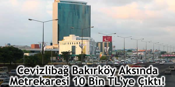 Cevizlibağ Bakırköy Aksında Metrekaresi 10 Bin TL'ye Çıktı!