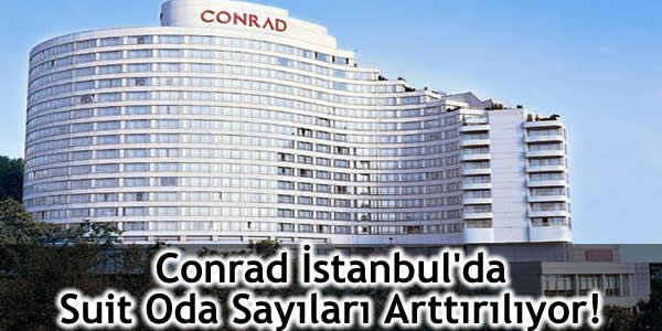 Conrad İstanbul'da Suit Oda Sayıları Arttırılıyor!