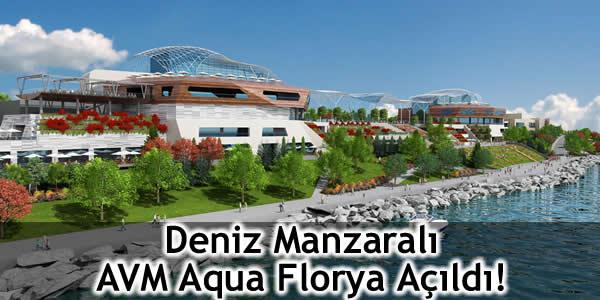 Deniz Manzaralı AVM Aqua Florya Açıldı!