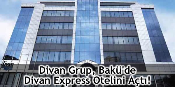 Divan Grup, Bakü'de Divan Express Otelini Açtı!